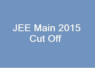 Check JEE MAIN Exam 2015 Cut Off